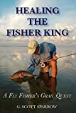 img - for Healing the Fisher King: A Fly Fisher's Grail Quest by Gregory Scott Sparrow (2009-03-01) book / textbook / text book