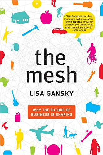 The Mesh: Why the Future of Business Is Sharing