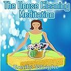 The House Cleaning Meditation Rede von Emily Wright Gesprochen von: Lauren Hartzog