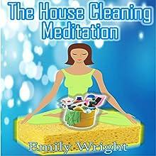 The House Cleaning Meditation Discours Auteur(s) : Emily Wright Narrateur(s) : Lauren Hartzog