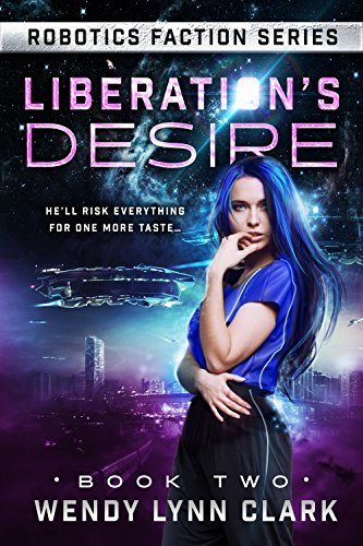 Liberation's Desire: A Science Fiction Romance (Robotics Faction - Android Assassins Book 2)