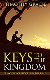 KEYS TO THE KINGDOM: PRINCIPLES OF SUCCESS IN THE BIBLE: Unlock the secrets to success