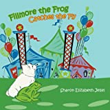 Fillmore the Frog Catches the Fly, Sharon Elizabeth Jellel, 1477287256