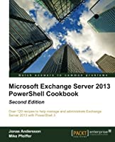 Microsoft Exchange Server 2013 PowerShell Cookbook: 2nd Edition Front Cover