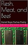 flesh meat - Flesh, Meat, and Beef: Daniel Rojas Pachas Poetry