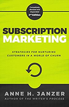 Subscription Marketing: Strategies for Nurturing Customers in a World of Churn by [Janzer, Anne]
