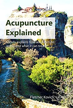 Acupuncture Explained: Clearly explains how acupuncture works and what it can treat by [Kovich, Fletcher]