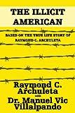 The Illicit American, Raymond C. Archuleta and Manuel Vic Villalpando, 1440137242