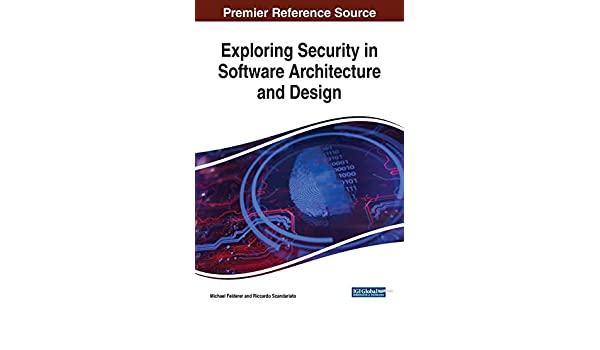 Exploring Security In Software Architecture And Design Advances In Information Security Privacy And Ethics Michael Felderer Michael Felderer Riccardo Scandariato 9781522563136 Amazon Com Books