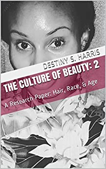 The Culture of Beauty 2: A Research Paper: Hair, Race, & Age (Beauty Culture)