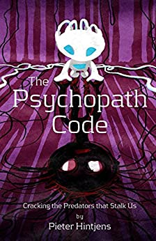 The Psychopath Code: Cracking The Predators That Stalk Us by [Hintjens, Pieter]