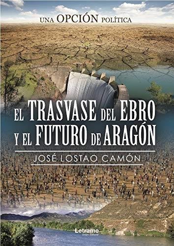 El trasvase del Ebro y el futuro de Aragón. Una opción política: 01 Investigación: Amazon.es: Lostao Camón, José: Libros