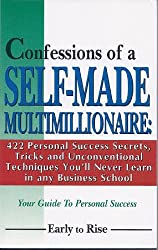 Confessions of a Self-made Millionaire: 422 Personal Success Secrets, Tricks and Unconventional Techniques You'll Never Learn i