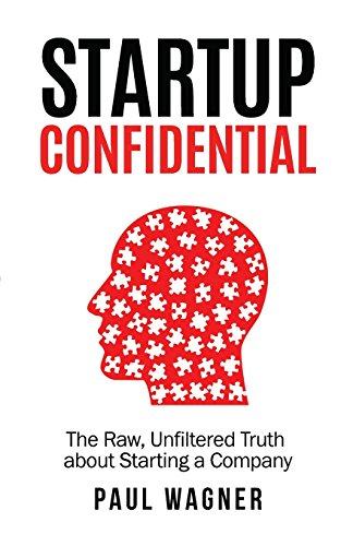 STARTUP Confidential: The Raw, Unfiltered Truth About Starting A Company