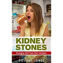 Kidney Stones: Renal Stones: Hungry Girl has the Recipes (Hungry Girl Cookbooks Book 9)