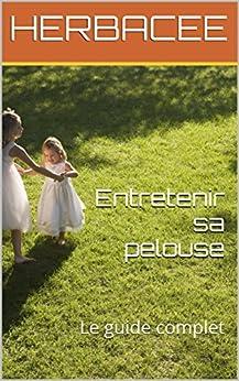 Entretenir sa pelouse: Le guide complet (French Edition)