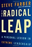 The Radical Leap: A Personal Lesson in Extreme Leadership by Farber, Steve (March 3, 2009) Paperback