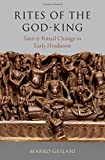 "Marko Geslani, ""Rites of the God-King: Śānti and Ritual Change in Early Hinduism"" (Oxford UP, 2018)"