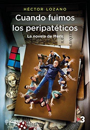 Cuando fuimos los peripatéticos. La novela de Merlí (Spanish Edition) by [Lozano