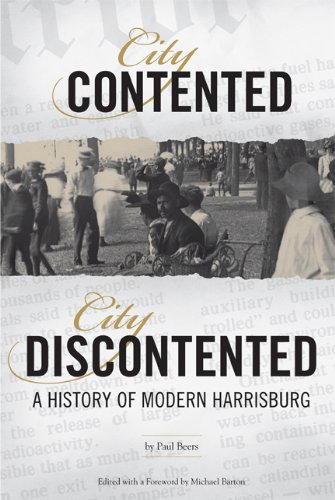 City Contented, City Discontented: A History of Modern Harrisburg (Harrisburg History and (City Of Harrisburg)