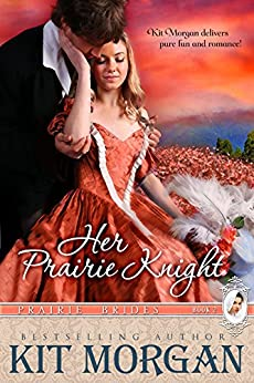 Her Prairie Knight (Prairie Brides Book Two) by [Morgan, Kit]