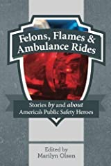 Felons, Flames and Ambulance Rides: Stories By and About America's Public Safety Heroes (2013-07-01) Mass Market Paperback