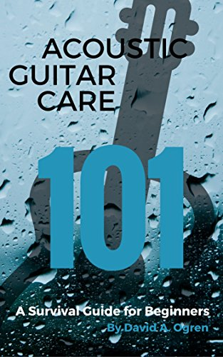 Acoustic Guitar Care 101: A Survival Guide for Beginners by [Ogren, David A.]