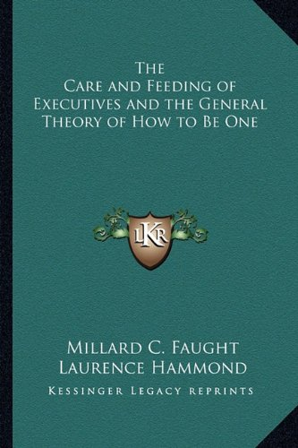 Read Online The Care and Feeding of Executives and the General Theory of How to Be One ebook