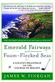 Emerald Fairways and Foam-Flecked Seas, James W. Finegan, 1416532986