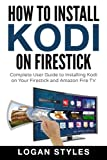 How to Install Kodi on Firestick: Complete User Guide to Installing Kodi on Your Firestick and Amazon Fire TV