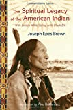 img - for The Spiritual Legacy of the American Indian: Commemorative Edition with Letters while Living with Black Elk (Perennial Philosophy) book / textbook / text book