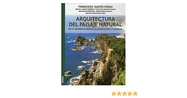 ARQUITECTURA DEL PAISAJE NATURAL GUÍAS DEL NATURALISTA-JARDINERÍA-PAISAJISMO: Amazon.es: NAVES, F. et al.: Libros