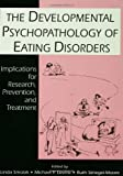 Developmental Psychopathology of Eating Disorders : Implications for Research, Prevention and Treatment, , 0805817468