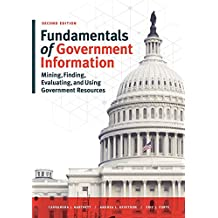 Fundamentals of Government Information, Second Edition: Mining, Finding, Evaluating, and Using Government Resources