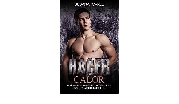 Hacer Calor: Tres Novelas Románticas con Erótica, Pasión y Emociones Fuertes (Colección de Romance y Erótica) (Spanish Edition) - Kindle edition by Susana ...
