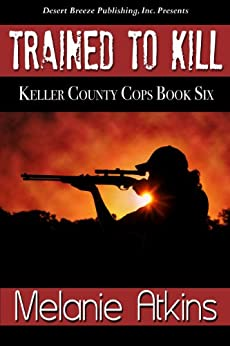 Trained to Kill (Keller County Cops Book 6) by [Atkins, Melanie]