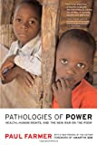 Pathologies of Power: Health, Human Rights, and the New War on the Poor (California Series in Public Anthropology), Paul Farmer, Paul Farmer, 0520243269