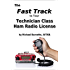 The Fast Track To Your Technician Class Ham Radio License: Covers all FCC Technician Class Exam Questions July 1, 2014 until June 30, 2018 (Fast Track Ham License Series)