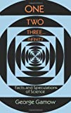 One Two Three . . . Infinity: Facts and Speculations of Science (Dover Books on Mathematics)