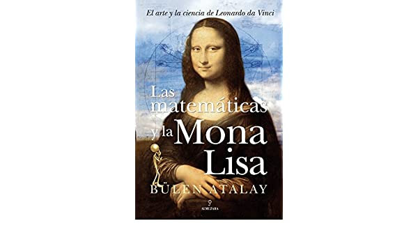 Las matematicas y la mona lisa/ The Mathematics of Mona Lisa (Spanish Edition): Bulent Atalay: 9788496968486: Amazon.com: Books