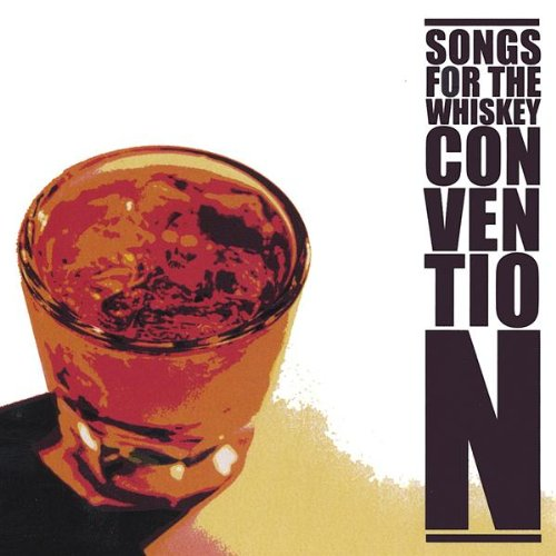 - Songs for the Whiskey Convention