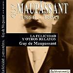 La Felicidad y otros relatos [Happiness and Other Stories]   Guy de Maupassant