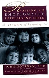 The Heart Of Parenting. Raising An Emotionally Intelligent Child