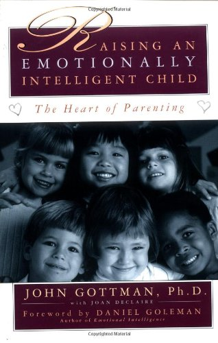 Raising An Emotionally Intelligent Child The Heart of Parenting (The Best Parenting Style)