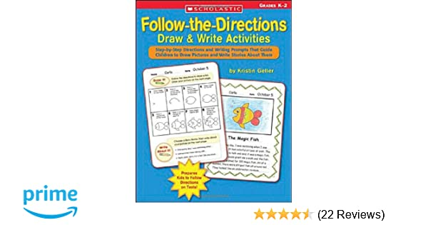 Follow The Directions Draw Write Activities Step By Step Directions And Writing Prompts That Guide Children To Draw Pictures And Write Stories About