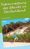 Die Vermessung des Glücks in Deutschland, Andr&eacute Micklitza and André Micklitza, 3837043436