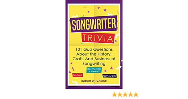 Songwriter Trivia: 101 Quiz Questions About the History, Craft, and  Business of Songwriting - Kindle edition by Robert W. Valenti.