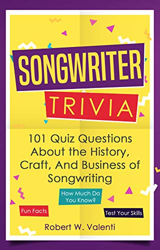 Songwriter Trivia: 101 Quiz Questions About the History, Craft, and  Business of Songwriting