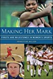 img - for Making Her Mark : Firsts and Milestones in Women's Sports by Ernestine Miller (2002-05-29) book / textbook / text book