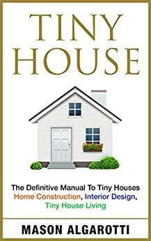tiny house the definitive manual to tiny